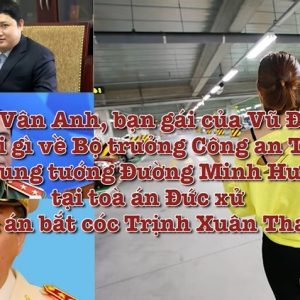 Nguyễn Vân Anh, bạn gái của Vũ Đình Duy đã khai gì trước Tòa về Bộ trưởng Công an Tô Lâm