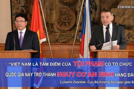 """Cựu Bộ trưởng Bộ ngoại giao Séc tuyên bố: """"Việt Nam là tâm điểm của tội phạm có tổ chức. Quốc gia này đã trở thành một nguy cơ an ninh hàng đầu"""""""