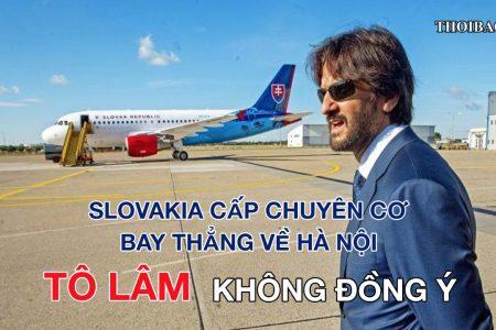 Slovakia cấp chuyên cơ bay thẳng về Hà Nội, vì sao Tô Lâm không đồng ý ?