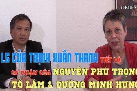 Luật sư của Trịnh Xuân Thanh tiết lộ số phận Nguyễn Phú Trọng, nghi phạm Thượng tướng Tô Lâm, Trung tướng Đường Minh Hưng