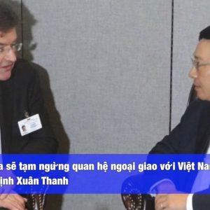 Slovakia đe dọa sẽ tạm ngừng quan hệ ngoại giao với Việt Nam vì vụ bắt cóc Trịnh Xuân Thanh